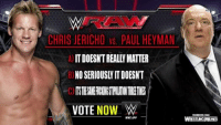 Continued Raw observations: CHRIS JERICHO vs PAUL HEYMAN  NO SERIOUSWITDOESNT  VOTE NOW W  WWE APP  WRESTLINGMEMES Continued Raw observations