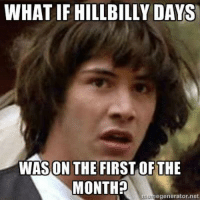 hillbilly: WHAT IF HILLBILLY DAYS  ON THE  FIRST OF THE  MONTH?  umanegenerator net