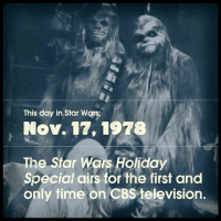 Thanks Star Wars. Oz: This day in Star Wars:  Nov. 17, 1978  The Star Wars Holiday  Special airs for the first and  only time on CBs television Thanks Star Wars. Oz