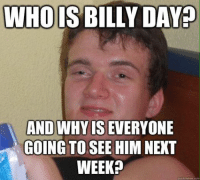 Send us your best Hillbilly Days memes today! We will be posting our favorites later!: WHO IS BILLY DAY  IS EVERYONE  GOING TO SEE HIMNEXT  WEEK?  quickmeme com Send us your best Hillbilly Days memes today! We will be posting our favorites later!