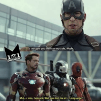 I thought you were on my side, Wade.  MUTANT 101  Shit...I was, Capsicle! But you lost me at... Language Hahahaha so great-MWB