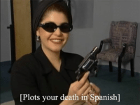 In Spanish: [Plots your death in Spanish]