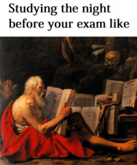 Welcome to Classical Art Memes, come like the page : Studying the night  before your exam like Welcome to Classical Art Memes, come like the page