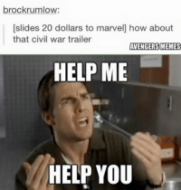 brockrumlow:  [slides 20 dollars to marvel how about  that civil war trailer  AVENGERS MEMES  HELP ME  HELP YOU  quickmemie om ~MadTitan~