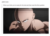 What do you call someone who likes One Punch Man ? A One Punch Fan: rs:  When you think you're ready for the test and then read the first question What do you call someone who likes One Punch Man ? A One Punch Fan