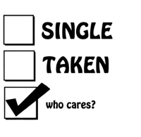 who cares: SINGLE  TAKEN  who cares?