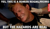 YES, THIS IS A ROMAN REIGNS PROMO  BUT THE HAZARDS ARE REAL Please. Don't Try This At Home.