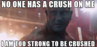 Like our page Star Wars Memes: NO ONE HAS A CRUSH ON ME  I AM TOO STRONG TO BE CRUSHED Like our page Star Wars Memes