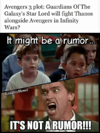 I want it to be true too, Arnold Credits to Admin Deadpool -Nightcrawler: Avengers 3 plot: Guardians of The  Galaxy's Star Lord will fight Thanos  alongside Avengers in Infinity  Wars?  ft might be a rumor.  Avengers/Memes  ITS NOT A RUMOR!!! I want it to be true too, Arnold Credits to Admin Deadpool -Nightcrawler
