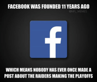 Not one.: FACEBOOK WASFOUNDED 11YEARS AGO  @NFL MEMES  WHICH MEANS NOBODY HASEVERONCE MADEA  POST ABOUT THE RAIDERS MAKING THE PLAYOFFS Not one.