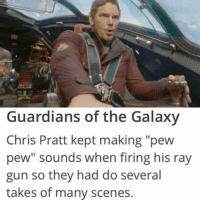 "-The Winter Soldier: Guardians of the Galaxy  Chris Pratt kept making ""pew  pew"" sounds when firing his ray  gun so they had do several  takes of many scenes. -The Winter Soldier"