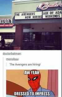Batman, Doctor, and Drinking: THE AVENGERS  AGE OF AD  NOW HIRING WEEKENDS  AD  DRINKS G00D TIMES  doctor batman:  monobuu  The Avengers are hiring!  AW YEAH  DRESSED TO IMPRESS  Kearneme org Star Wars Memes