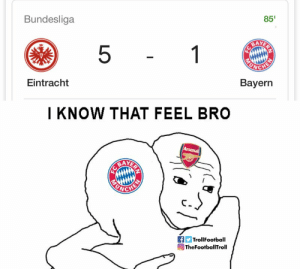 https://t.co/5lFS5oBcs8: 85'  Bundesliga  AAYERY  5  1  Bayern  Eintracht   I KNOW THAT FEEL BRO  Arsenal  AYERAY  TrollFootball  TheFootballTroll https://t.co/5lFS5oBcs8