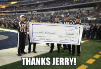 The referees after the game… Like us! NFL Memes: 2011  NFZ Referees  50,000  Thousand  DOLLARS  Jerry Jones  THANKS JERRY!  NFL MEMES The referees after the game… Like us! NFL Memes