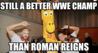Because this meme will be even more true come tonight: STILL ABETTERWWE CHAMP  THAN ROMAN REIGNS Because this meme will be even more true come tonight