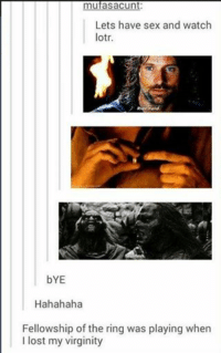 #TheWorstOfTumblr: mufasaCunt  Lets have sex and watch  lotr.  Ride hard.  bYE  Hahahaha  Fellowship of the ring was playing when  I lost my virginity #TheWorstOfTumblr