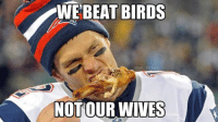 Brady with a message to Ravens fans...: WE BEAT BIRDS  ONFL MEMES  NOT OUR WIVES Brady with a message to Ravens fans...