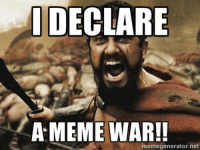 Post your memes as comments below!: DECLARE  A MEME WAR!!  memegenerator.net Post your memes as comments below!