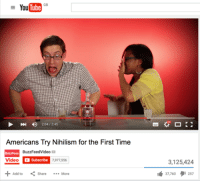 The Philosopher's Meme: e YouTube  GB  204/245  Americans Try Nihilism for the First Time  BuzzFeed Video  Video  C Subscribe  7,977,556  Add to  Share  More  3,125,424  37,760  257 The Philosopher's Meme