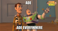 everywhere: ADE  eADE EVERYWHERE  MEMES
