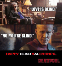 "Happy blind Valentine's day : ""LOVE IS BLIND  ""NO. YOU'RE BLIND.""  HAPPY  BLIND VALENTINE S  NEADPOOL Happy blind Valentine's day"