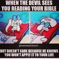 Daaaaaaang, @memesofchurch droppin bombs all over! Props to them for this one!: WHEN THE DEVIL SEES  YOU READING YOUR BIBLE  memesofchurch  BUT DOESN TCARE BECAUSE HE KNOWS Daaaaaaang, @memesofchurch droppin bombs all over! Props to them for this one!