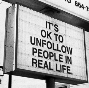 https://t.co/St9HXFIXfs: 864-7  IT'S  OK TO  UNFOLLOW  PEOPLE IN  REAL LIFE. https://t.co/St9HXFIXfs