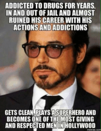 God bless him. -The Winter Soldier: ADDICTED TO DRUGS FOR YEARS,  IN AND OUT OF JAIL AND ALMOST  RUINED HIS CAREER WITH HIS  ACTIONS AND ADDICTIONS  GETS CLEAN, PLAYSASURERHERO AND  BECOMES ONE OF THE MOST GIVING  AND RESPECTED MENINHOLLYWOOD  Memes COM God bless him. -The Winter Soldier