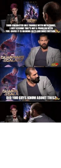 Drax being Drax -Nightcrawler: YOUR CHARACTER HASTROUBLEWITH METAPHORS  YOU CAUSE ITISRAINING CATSANDDOGSOUTSIDE  GU  GUARNI  THE  DID YOU GUYS KNOWABOUT THIS2G  ITSJUST THAT ITSRAINING REALLY HARDaa  GUAR  Awa  TRGAL  ARE THE DOGS OKAY? Drax being Drax -Nightcrawler