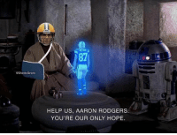Aaron Rodgers, Be Like, and Nfl: 87  @GhettoGronk  HELP US, AARON RODGERS  YOU'RE OUR ONLY HOPE Packers fans be like...