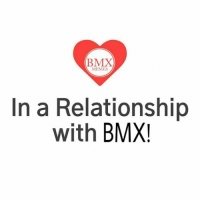 I love you babe!: (BMX  MEMES  In a Relationship  with  BMX I love you babe!