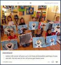 Goth Meme: Source: goth-memes  plasmalogical  bottom left corner will grow up to do those photorealistic paintings of eyes  and shit. the kid next to him will prove god doesnt exist  113,992 notes