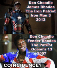 Birthday, Iron Man, and Ironic: Don Cheadle  James Rhodes  The Iron Patriot  Iron Man 3  2013  Don Cheadle  Fender Rhodes  The Patriot  Ocean's 13  2007  COINCIDENCE? Happy Birthday to Don Cheadle.  Who turns 51 today.  ~ Deadpool