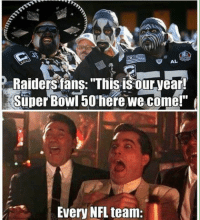 """It's The Oakland Raiders year .... Like Us NFL Memes!: AL  Raiders fans: """"This isour year!  Super Bowl 50 here We come!""""  Every NFL team: It's The Oakland Raiders year .... Like Us NFL Memes!"""