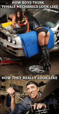 mechanic: HOW BOYS THINK  FEMALE MECHANICS LOOK LIKE  HOW THEY REALLY LOOK LIKE