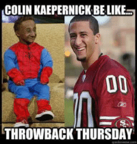 Like Our Page NFL Memes!: COLIN KAEPERNICK BE LIKE  DO  THROWBACK THURSDAY  Like Our Page NFL Memes!