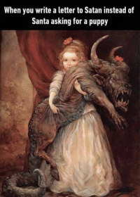 """Artwork is called """"The Favorite"""" by Omar Ryyan Like > Classical Art Memes for more like this: When you write a letter to Satan instead of  Santa asking for a puppy Artwork is called """"The Favorite"""" by Omar Ryyan Like > Classical Art Memes for more like this"""