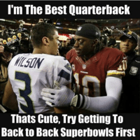 Robert Griffin III > Russell Wilson...  Like Our Page NFL Memes!: I'm The Best Quarterback  Tedi  ecor  Thats Cute, Try Getting To  Back to Back Superbowls First Robert Griffin III > Russell Wilson...  Like Our Page NFL Memes!