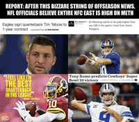 Let the 'random' drug testing begin Like Our Page NFL Memes! Credit: NOT SportsCenter: REPORT: AFTER THIS BIZZARESTRING OF OFFSEASONNEWS,  NFL OFFICIALS BELIEVE ENTIRE NFCEAST IS HIGH ON METH  NFL Network  o Eli Manning wants to be paid higher than  Eagles sign quarterback Tim Tebow to  any QB in the game, more than Aaron  1-year contract  Associated Press By  ROB MAADDI  Rodgers  Tony Romo predicts Cowboys' Super  FEEL LIKE IM  Bowl 50 victory  THE BEST  QUARTERBAC  IN THE LEAGU  ROBERT GRIFFINIII Let the 'random' drug testing begin Like Our Page NFL Memes! Credit: NOT SportsCenter