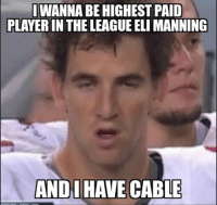 Highest paid player in the league?  Eli's definitely smoking the same stuff as RG3.  Like Our Page NFL Memes!: I WANNABEHIGHEST PAID  PLAYERINTHE LEAGUE ELI MANNING  AND HAVE  CABLE Highest paid player in the league?  Eli's definitely smoking the same stuff as RG3.  Like Our Page NFL Memes!
