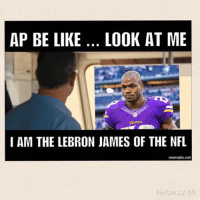 Adrian Peterson the LeBron James of the NFL...  Do you agree with AP? Like Our Page NFL Memes!: AP BE LIKE... LOOK AT ME  Vikings  I AM THE LEBRON JAMES OF THE NFL  mematic net Adrian Peterson the LeBron James of the NFL...  Do you agree with AP? Like Our Page NFL Memes!
