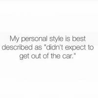 """Cars, Funny, and Best: My personal style is best  described as """"didn't expect to  get out of the car."""" It's Saturday leave me alone"""