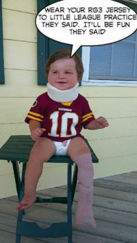 EAR YOUR RG3 JERSEY  TO LITTLE LEAGUE PRACTICE  THEY SAID. IT LL BE FUN  THEY SAID OUFFF! Like Our Page NFL Memes! Credit - Larry Lindsay