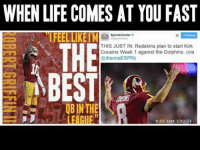 Straight outta the 1st string! Like Our Page For More NFL Memes! Credit - Black Adam Schefter: WHEN LIFE COMES AT YOU FAST  o Polowing  3 Sports Center  THE  THIS JUST IN: Redskins plan to start Kirk  Cousins Week 1 against the Dolphins. (via  @dianna ESPN)  BEST  QBIN THE  BLACK ADAM SCHEFTER Straight outta the 1st string! Like Our Page For More NFL Memes! Credit - Black Adam Schefter