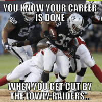 Wow what a 'BUST' The Oakland Raiders RB Trent Richardson was.. Like Our Page NFL Memes: VOU KNOW YOUR  CAREERS  IS DONE  MI)  WHEN YOU GET CUT BY  THE LOWW-RAIDERS Wow what a 'BUST' The Oakland Raiders RB Trent Richardson was.. Like Our Page NFL Memes