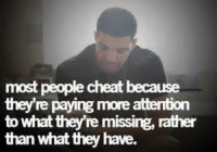 Cheating, Relationships, and Remission: most people cheat because  they re paying more attention  to what they remissing, rather  than what they have.