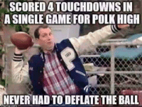 Funny, Meme, and Memes: SCOREDATOUCHDOWNSIN  A SINGLE GAME FOR POLKHIGH  NEVER HAD TODEFLATETHEBALL Believe that! Like Our Page For More Funny NFL Memes