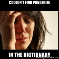 Well Timed, Dictionary, and Time: COULDN'T FIND PONDERIZE  IN THE DICTIONARY  Insyenterator net Well, time to add a new word to the dictionary. #ldsconf#ldsconf about 80% pondering, 20% memorizing...