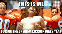F#CK YEA! Like Our Page NFL Memes!: THIS IS ME  DURING THE OPENING KICKOFF EVERY YEAR F#CK YEA! Like Our Page NFL Memes!