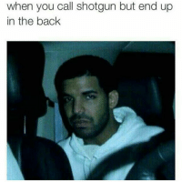 Still one of my favourite memes: when you call shotgun but end up  in the back Still one of my favourite memes